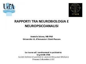 RAPPORTI TRA NEUROBIOLOGIA E NEUROPSICOANALISI Anatolia Salone MD