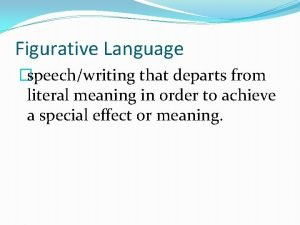 Figurative Language speechwriting that departs from literal meaning
