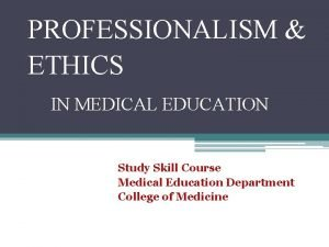 PROFESSIONALISM ETHICS IN MEDICAL EDUCATION Study Skill Course