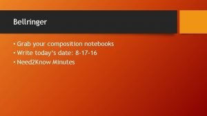 Bellringer Grab your composition notebooks Write todays date