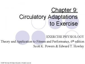 Chapter 9 Circulatory Adaptations to Exercise EXERCISE PHYSIOLOGY