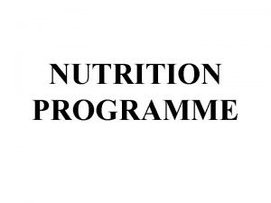 NUTRITION PROGRAMME NUTRITION PROGRAMME OF BHAGWATI H P