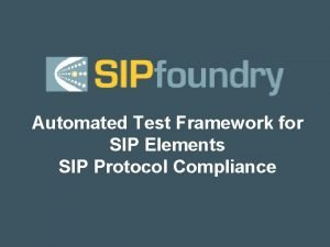 Automated Test Framework for SIP Elements SIP Protocol
