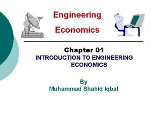Engineering Economics Chapter 01 INTRODUCTION TO ENGINEERING ECONOMICS