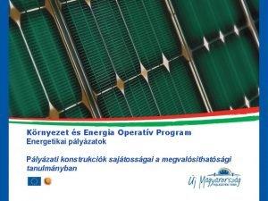 Krnyezet s Energia Operatv Program Energetikai plyzatok Plyzati