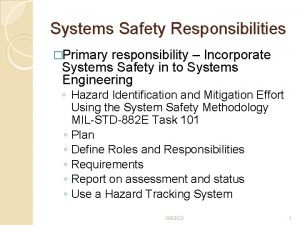 Systems Safety Responsibilities Primary responsibility Incorporate Systems Safety