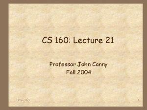 CS 160 Lecture 21 Professor John Canny Fall