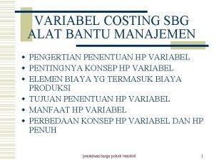 VARIABEL COSTING SBG ALAT BANTU MANAJEMEN w PENGERTIAN