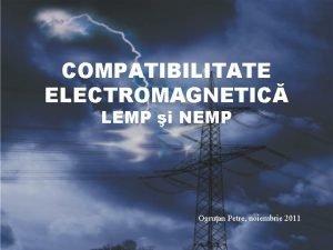 COMPATIBILITATE ELECTROMAGNETIC LEMP i NEMP Ogruan Petre noiembrie