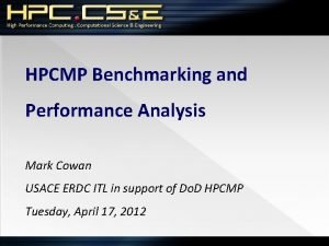 HPCMP Benchmarking and Performance Analysis Mark Cowan USACE