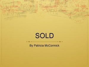SOLD By Patricia Mc Cormick Patricia Mc Cormick