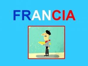 FRANCIA Situacin de Francia Es un pas soberano