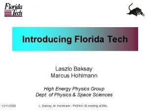 Introducing Florida Tech Laszlo Baksay Marcus Hohlmann High