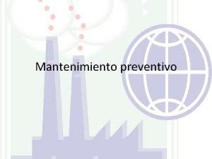 Mantenimiento preventivo Que es el mantenimiento preventivo Es