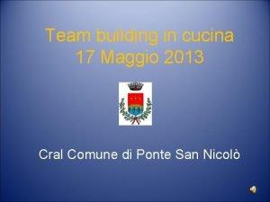 Team building in cucina 17 Maggio 2013 Cral
