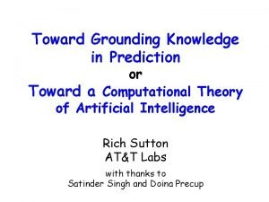 Toward Grounding Knowledge in Prediction or Toward a