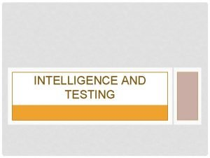 INTELLIGENCE AND TESTING WHAT IS INTELLIGENCE Intelligence is