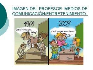 IMAGEN DEL PROFESOR MEDIOS DE COMUNICACINENTRETENIMIENTO LA IMAGEN