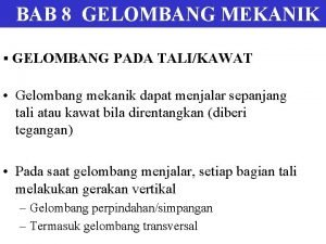 BAB 8 GELOMBANG MEKANIK GELOMBANG PADA TALIKAWAT Gelombang