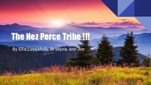 The Nez Perce Tribe By Ellie Luca Molly