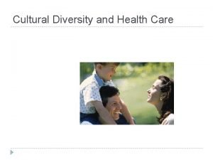 Cultural Diversity and Health Care Cultural Diversity and