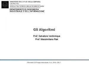 Gli Algoritmi Prof Salvatore Venticinque Prof Massimiliano Rak