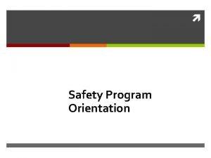 Safety Program Orientation Safety Program Agenda Organization Safety