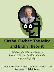 Kurt W Fischer The Mind and Brain Theorist