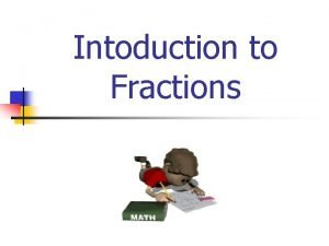 Intoduction to Fractions What are FRACTIONS n Fractions