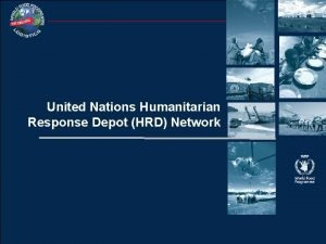 United Nations Humanitarian Response Depot HRD Network HRD