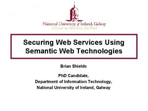 Securing Web Services Using Semantic Web Technologies Brian