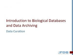 Introduction to Biological Databases and Data Archiving Data