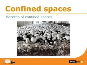 Confined spaces Hazards of confined spaces Feed bins