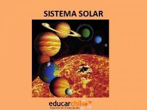 SISTEMA SOLAR Nuestro SISTEMA SOLAR est compuesto por