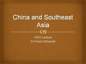 China and Southeast Asia INTO Lecture Dr Frank