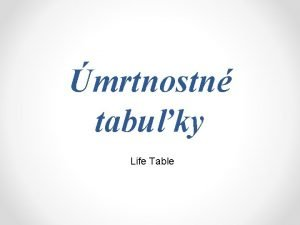 mrtnostn tabuky Life Table LT viac alternatvnych nzvov