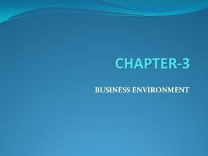 CHAPTER3 BUSINESS ENVIRONMENT MEANING Business Environment refers to
