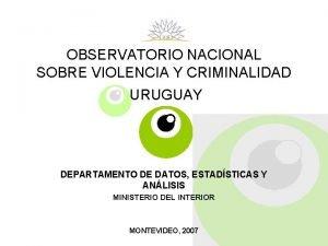 OBSERVATORIO NACIONAL SOBRE VIOLENCIA Y CRIMINALIDAD URUGUAY DEPARTAMENTO