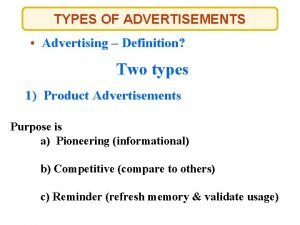 TYPES OF ADVERTISEMENTS Advertising Definition Two types 1