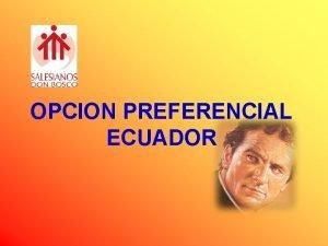 OPCION PREFERENCIAL ECUADOR PROYECTO SALESIANO ECUADOR OPCION PREFERENCIAL