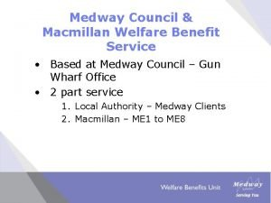 Medway Council Macmillan Welfare Benefit Service Based at