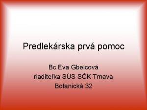 Predlekrska prv pomoc Bc Eva Gbelcov riaditeka SS