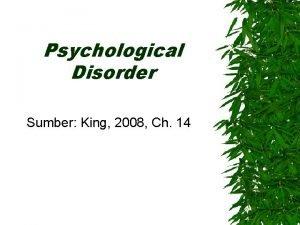 Psychological Disorder Sumber King 2008 Ch 14 Kerangka