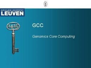 GCC Genomics Core Computing Current situation GCC 1