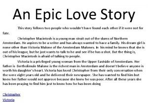 An Epic Love Story This story follows two