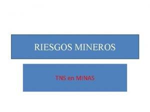 RIESGOS MINEROS TNS en MINAS RIESGOS EN MINERIA