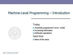 MachineLevel Programming Introduction Today n Assembly programmers exec