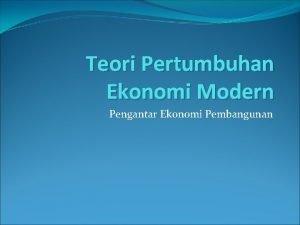 Teori Pertumbuhan Ekonomi Modern Pengantar Ekonomi Pembangunan Keynes
