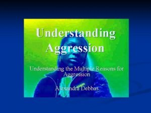 Understanding Aggression Understanding the Multiple Reasons for Aggression