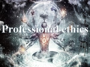 Professional ethics Professional ethics It includes the personal